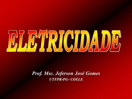 Prof. Msc. Jeferson José Gomes UTFPR-PG - COELE