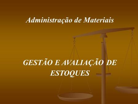 Administração de Materiais GESTÃO E AVALIAÇÃO DE ESTOQUES.