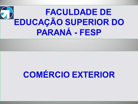 FACULDADE DE EDUCAÇÃO SUPERIOR DO PARANÁ - FESP COMÉRCIO EXTERIOR.