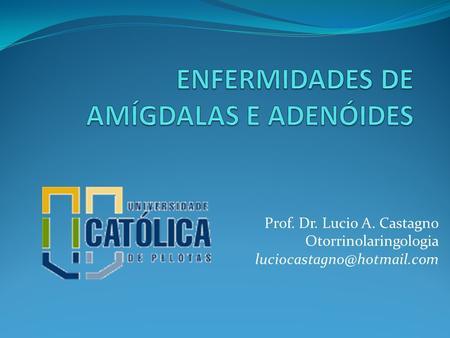 Prof. Dr. Lucio A. Castagno Otorrinolaringologia luciocastagno@hotmail.com.