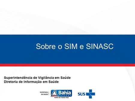 Sobre o SIM e SINASC Superintendência de Vigilância em Saúde Diretoria de Informação em Saúde.
