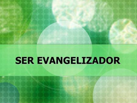 SER EVANGELIZADOR.
