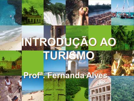 INTRODUÇÃO AO TURISMO Profª. Fernanda Alves 25/03/2017.