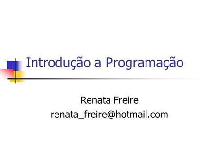 Introdução a Programação Renata Freire