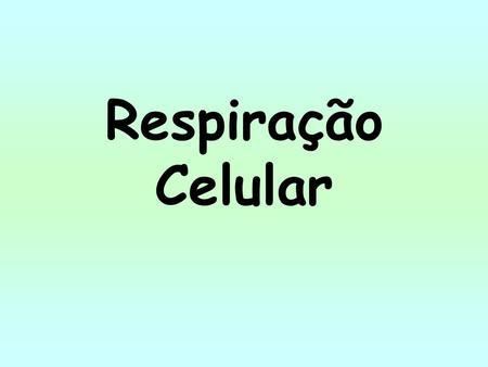 Respiração Celular.