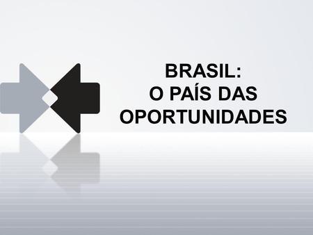 BRASIL: O PAÍS DAS OPORTUNIDADES. Brasil estas nossas verdes matas. Cachoeiras e cascatas, de colorido sutil. E esse lindo céu azul de anil. Emuldurem,
