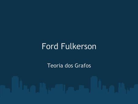 Ford Fulkerson Teoria dos Grafos. Definições Uma rede de fluxo G = (V, E) é um grafo dirigido em que cada arco (u,v) tem capacidade c(u, v) 0 Se (u,v)