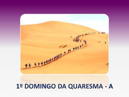 1º DOMINGO DA QUARESMA - A. Cântico de Entrada Saudação e Rito da Recepção.