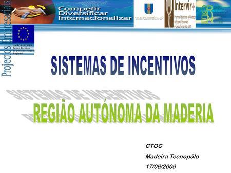 UNIÃO EUROPEIA Fundo Europeu de Desenvolvimento Regional CTOC Madeira Tecnopólo 17/06/2009.