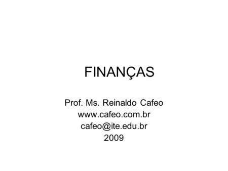 FINANÇAS Prof. Ms. Reinaldo Cafeo  2009.