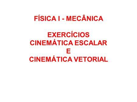 FÍSICA I - MECÂNICA EXERCÍCIOS CINEMÁTICA ESCALAR E