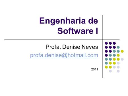 Engenharia de Software I Profa. Denise Neves profa.denise@hotmail.com 2011.