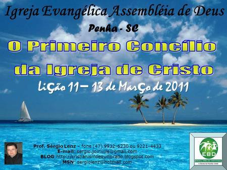 Prof. Sérgio Lenz – fone (47) 9932-6230 ou 9221-4433 E-mail: sergio.joinville@gmail.com BLOG:http://cristianismoequilibrado.blogspot.com MSN: sergiolenz@hotmail.com.
