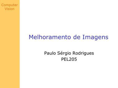 Computer Vision Melhoramento de Imagens Paulo Sérgio Rodrigues PEL205.