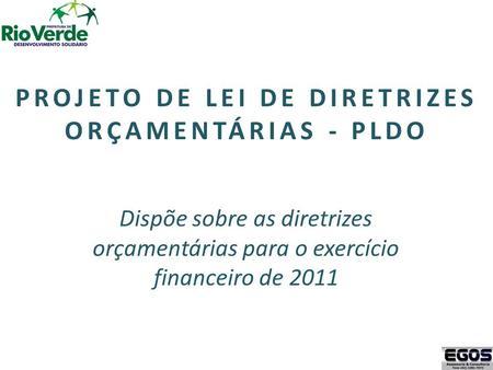 PROJETO DE LEI DE DIRETRIZES ORÇAMENTÁRIAS - PLDO Dispõe sobre as diretrizes orçamentárias para o exercício financeiro de 2011.