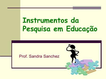 Instrumentos da Pesquisa em Educação