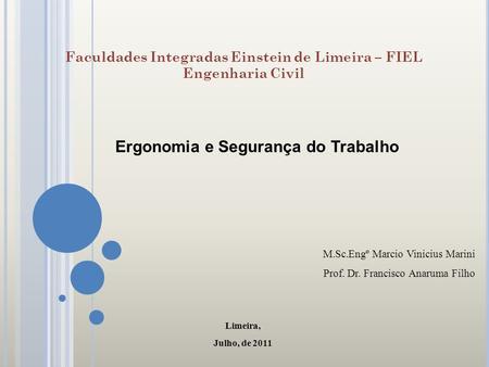 Ergonomia e Segurança do Trabalho M.Sc.Engº Marcio Vinicius Marini Prof. Dr. Francisco Anaruma Filho Limeira, Julho, de 2011 Faculdades Integradas Einstein.