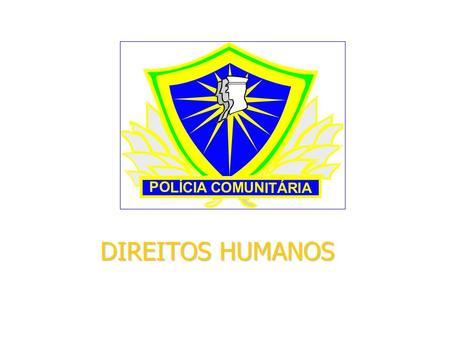 DIREITOS HUMANOS PO LÍCIA COMUN ITÁRIA Os Direitos Humanos, tão importante para a paz social, são encarados de forma distorcida e preconceituosa. Possíveis.
