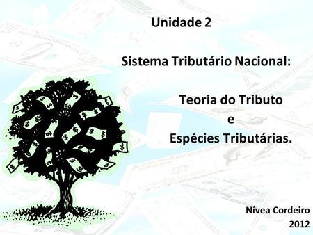 Click to edit Master subtitle style 15/02/10 Unidade 2 Sistema Tributário Nacional: Teoria do Tributo e Espécies Tributárias. Nívea Cordeiro 2012.
