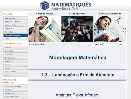 Ensino Superior 1.3 – Laminação a Frio de Alumínio Amintas Paiva Afonso Modelagem Matemática.