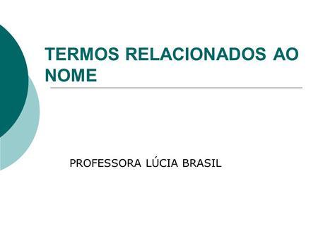 TERMOS RELACIONADOS AO NOME PROFESSORA LÚCIA BRASIL.