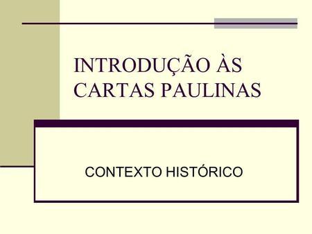 INTRODUÇÃO ÀS CARTAS PAULINAS