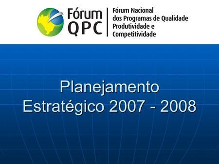 Planejamento Estratégico 2007 - 2008. Financeira Foco de Atuação Partes Interessadas Sustentação Estimular voluntariado Promover a educação continuada.
