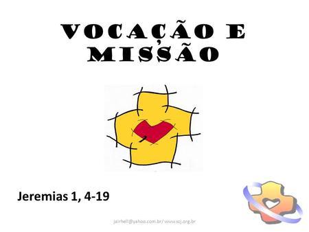 VOCAÇÃO E MISSÃO Jeremias 1, 4-19