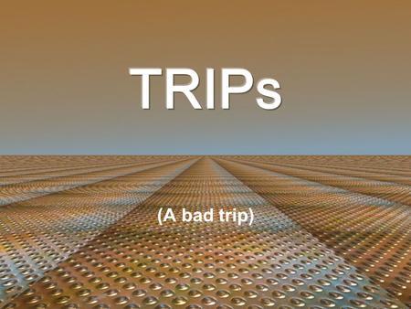 (A bad trip). Introdução ao Trips O GATT Gênese do TRIPs Globalização Patrimonialização.