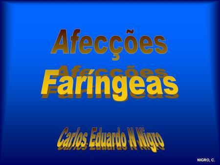 NIGRO, C.. Faringologia FaringitesTonsilitesAdenoiditesTumores SAOS e Roncos Insuficiência Velofaríngea Refluxo gastresofágico e laringofaríngeo laringofaríngeoOutros.