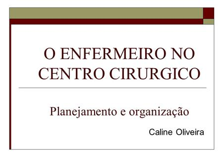 O ENFERMEIRO NO CENTRO CIRURGICO Planejamento e organização