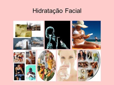 Hidratação Facial. Temas abordados Estrutura da Pele; Tipos de Pele; Aquaporinas; Alimentação; Água; Tabagismo;