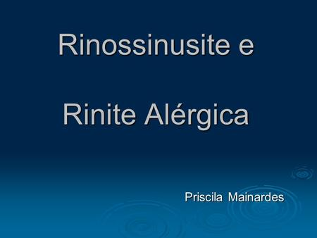 Rinossinusite e Rinite Alérgica Priscila Mainardes.
