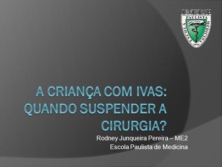 Rodney Junqueira Pereira – ME2 Escola Paulista de Medicina.