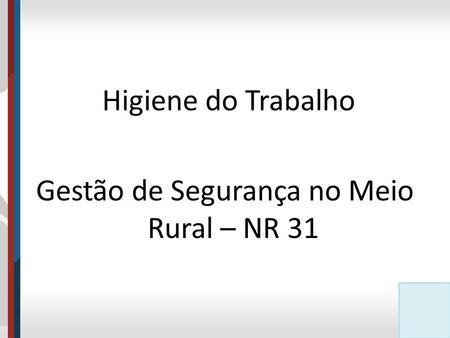 Higiene do Trabalho Gestão de Segurança no Meio Rural – NR 31.