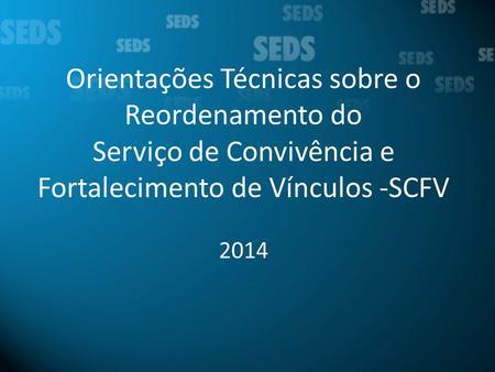 Orientações Técnicas sobre o Reordenamento do Serviço de Convivência e Fortalecimento de Vínculos -SCFV 2014.