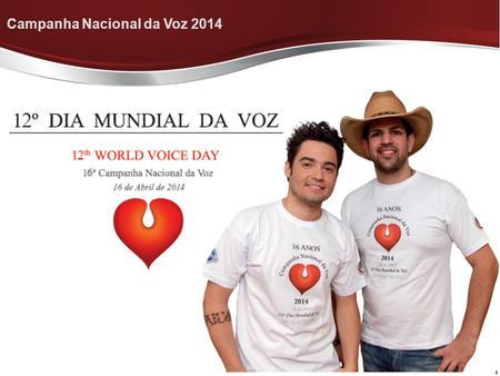 Campanha Nacional da Voz 2014. 12 o. Dia Mundial da Voz 16 a. Campanha Nacional da Voz Associação Brasileira de Otorrinolaringologia e Cirurgia Cérvico-facial.