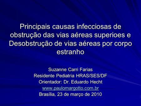 Principais causas infecciosas de obstrução das vias aéreas superioes e Desobstrução de vias aéreas por corpo estranho Suzanne Carri Farias Residente Pediatria.
