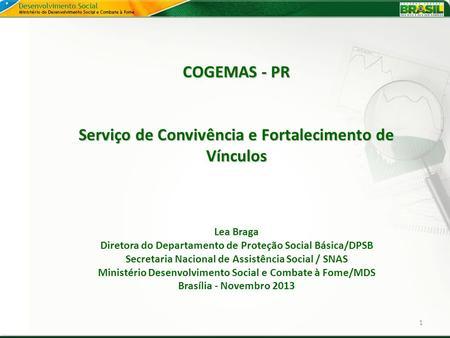 COGEMAS - PR Serviço de Convivência e Fortalecimento de Vínculos COGEMAS - PR Serviço de Convivência e Fortalecimento de Vínculos Lea Braga Diretora do.