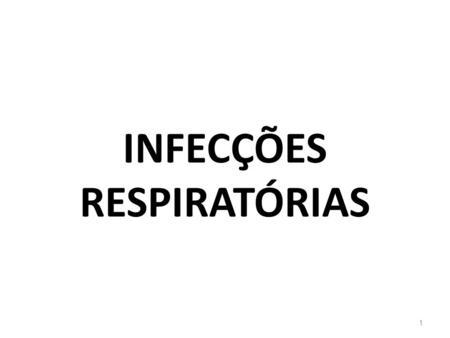 INFECÇÕES RESPIRATÓRIAS 1. Importância: Nos países em desenvolvimento é uma das principais causas de indicação de medicamentos, consultas médicas, hospitalização.