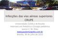 Infecções das vias aéreas superiores CRUPE Universidade Católica de Brasília Internato em Pediatria e Cirurgia pediátrica Iasmin C. M. Teles www.paulomargotto.com.br.