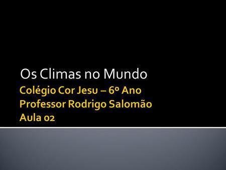 Colégio Cor Jesu – 6º Ano Professor Rodrigo Salomão Aula 02