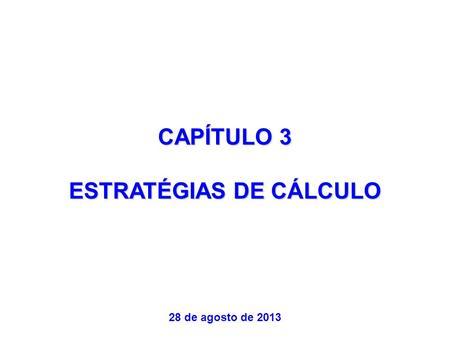 CAPÍTULO 3 ESTRATÉGIAS DE CÁLCULO 28 de agosto de 2013.