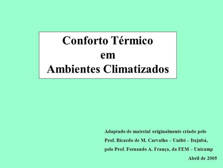Conservação de Energia em Sistemas de Condicionamento Ambiental Conforto Térmico em Ambientes Climatizados Adaptado de material originalmente criado pelo.