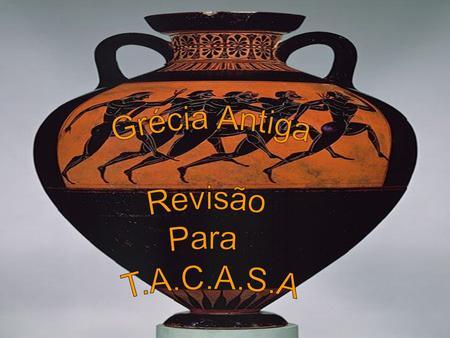 Grécia Antiga Revisão Para T.A.C.A.S.A.