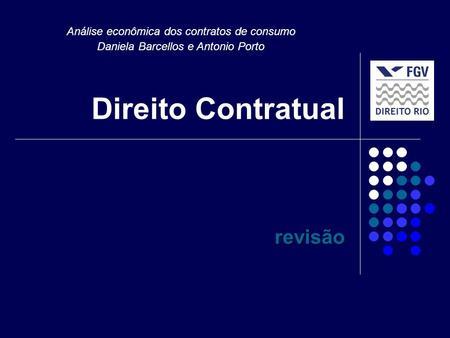 Direito Contratual revisão Análise econômica dos contratos de consumo Daniela Barcellos e Antonio Porto.