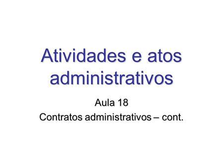 Atividades e atos administrativos Aula 18 Contratos administrativos – cont.