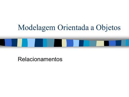 Modelagem Orientada a Objetos Relacionamentos. Conteúdo n Ligação entre objetos n Associação entre classes n Agregação n Multiplicidade e Papel n Atributo.