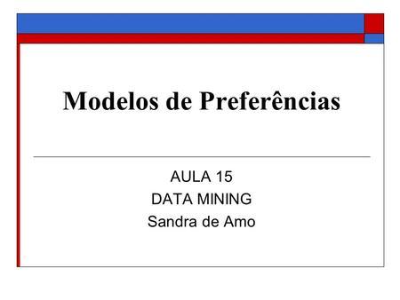Modelos de Preferências AULA 15 DATA MINING Sandra de Amo.
