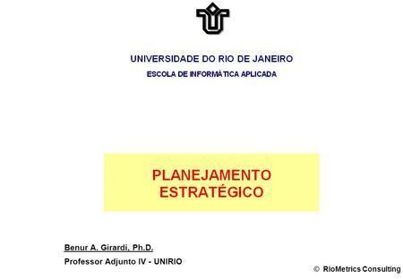 Benur A. Girardi, Ph.D. Professor Adjunto IV - UNIRIO © RioMetrics Consulting.